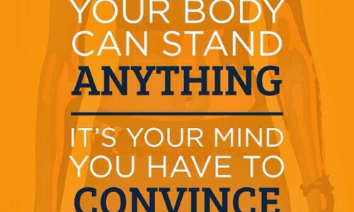 your-body-can-stand-anything-its-your-mind-you-have-to-convince